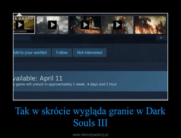 Tak w skrócie wygląda granie w Dark Souls III –