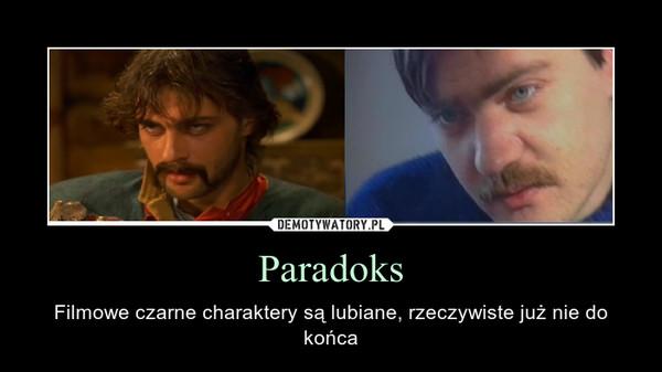 Paradoks – Filmowe czarne charaktery są lubiane, rzeczywiste już nie do końca