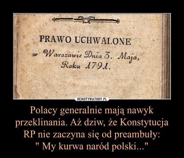 """Polacy generalnie mają nawyk przeklinania. Aż dziw, że Konstytucja RP nie zaczyna się od preambuły:"""" My kurwa naród polski..."""" –"""