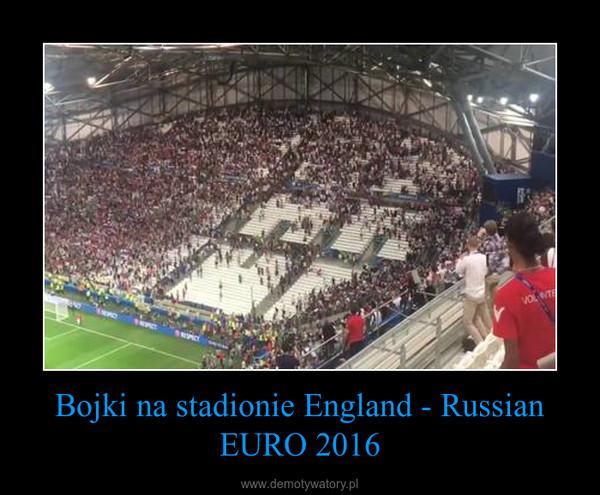 Bojki na stadionie England - Russian EURO 2016 –