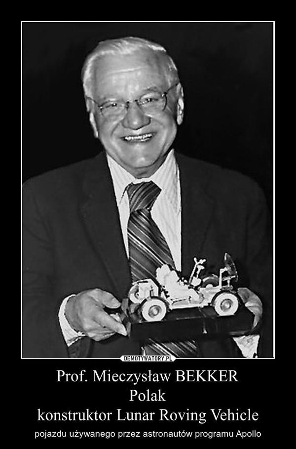 Prof. Mieczysław BEKKERPolakkonstruktor Lunar Roving Vehicle – pojazdu używanego przez astronautów programu Apollo