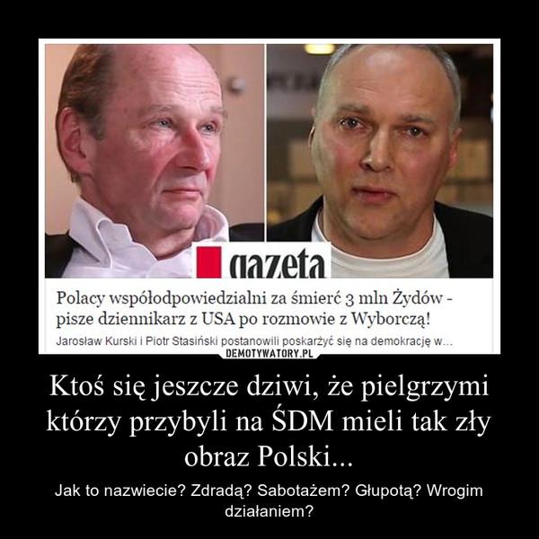 Ktoś się jeszcze dziwi, że pielgrzymi którzy przybyli na ŚDM mieli tak zły obraz Polski... – Jak to nazwiecie? Zdradą? Sabotażem? Głupotą? Wrogim działaniem?