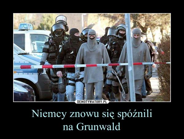 Niemcy znowu się spóźnilina Grunwald –