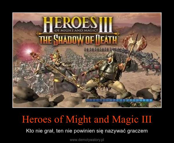 Heroes of Might and Magic III – Kto nie grał, ten nie powinien się nazywać graczem
