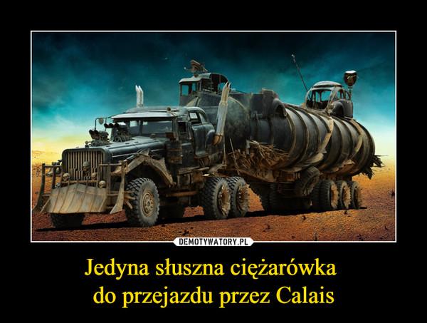 Jedyna słuszna ciężarówka do przejazdu przez Calais –