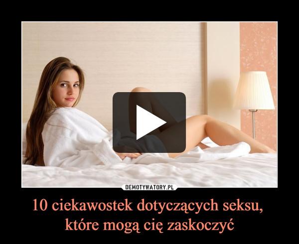 10 ciekawostek dotyczących seksu, które mogą cię zaskoczyć –