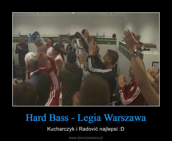 Hard Bass - Legia Warszawa – Kucharczyk i Radović najlepsi :D