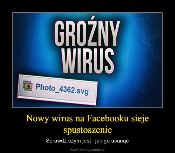 Nowy wirus na Facebooku sieje spustoszenie – Sprawdź czym jest i jak go usunąć