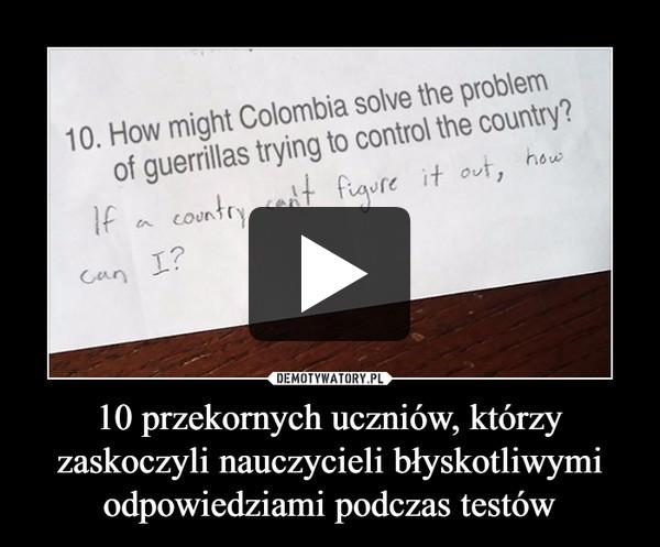 10 przekornych uczniów, którzy zaskoczyli nauczycieli błyskotliwymi odpowiedziami podczas testów –