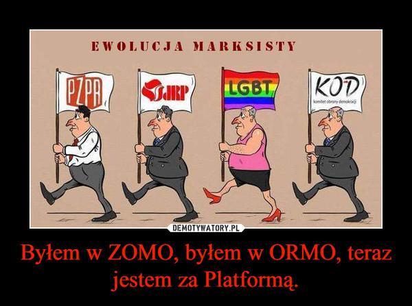 Byłem w ZOMO, byłem w ORMO, teraz jestem za Platformą. –
