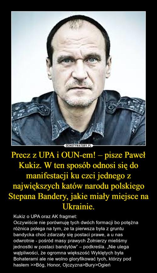 Precz z UPA i OUN-em! – pisze Paweł Kukiz. W ten sposób odnosi się do manifestacji ku czci jednego z największych katów narodu polskiego Stepana Bandery, jakie miały miejsce na Ukrainie.