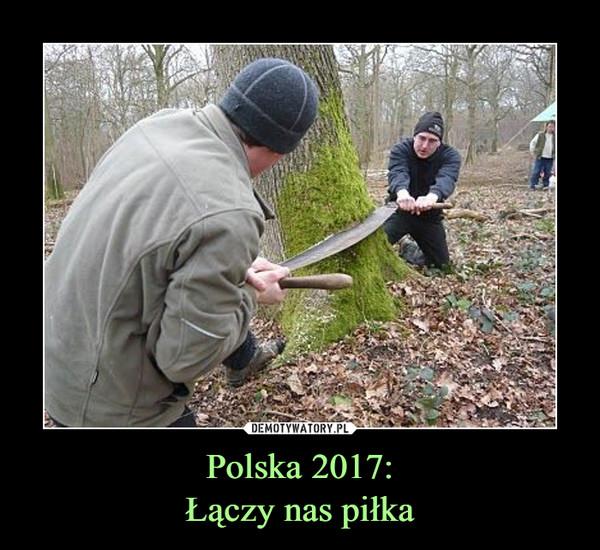 Polska 2017:Łączy nas piłka –