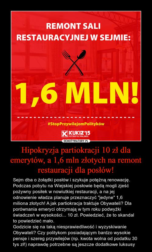 Hipokryzja partiokracji 10 zł dla emerytów, a 1,6 mln złotych na remont restauracji dla posłów!