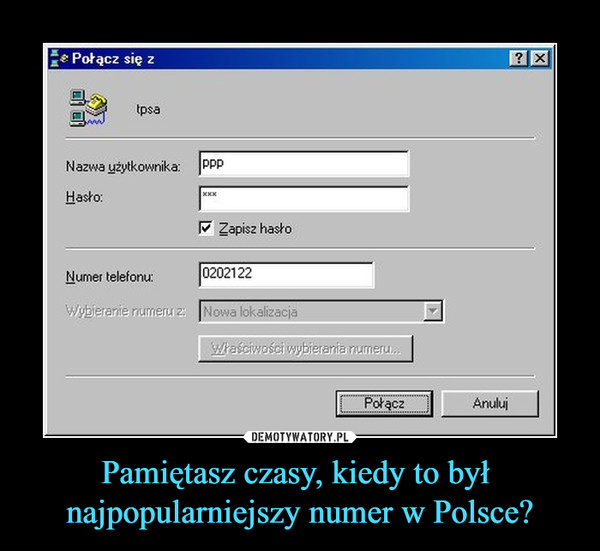 Pamiętasz czasy, kiedy to był najpopularniejszy numer w Polsce? –  Połącz się z tpsa Nazwa użytkownika Hasło Numer telefonu 0202122