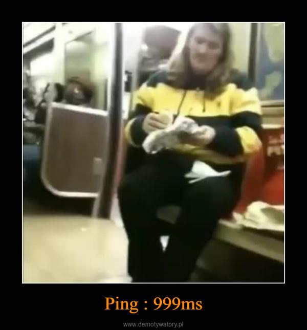 Ping : 999ms –