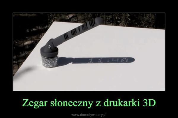 Zegar słoneczny z drukarki 3D –
