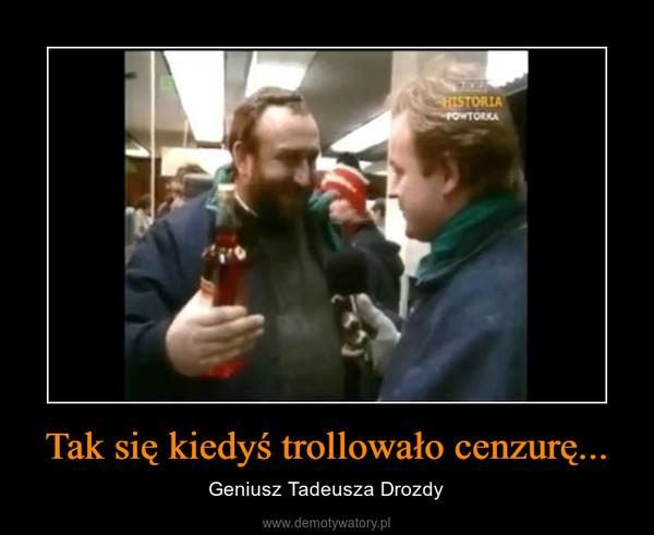 Tak się kiedyś trollowało cenzurę... – Geniusz Tadeusza Drozdy