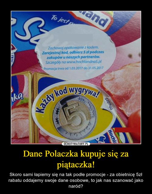 Dane Polaczka kupuje się za piątaczka!