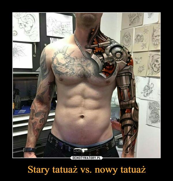 Stary tatuaż vs. nowy tatuaż –