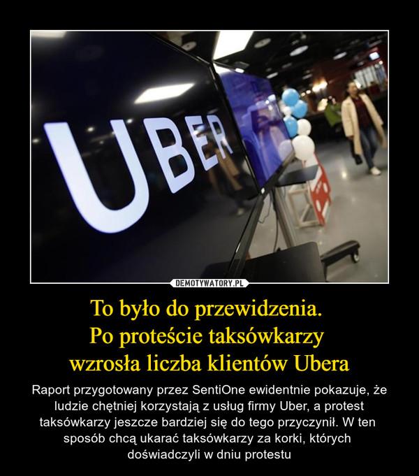 To było do przewidzenia. Po proteście taksówkarzy wzrosła liczba klientów Ubera – Raport przygotowany przez SentiOne ewidentnie pokazuje, że ludzie chętniej korzystają z usług firmy Uber, a protest taksówkarzy jeszcze bardziej się do tego przyczynił. W ten sposób chcą ukarać taksówkarzy za korki, których doświadczyli w dniu protestu