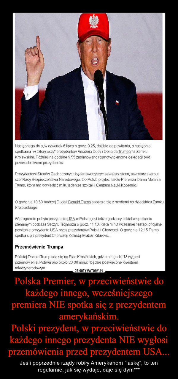"""Polska Premier, w przeciwieństwie do każdego innego, wcześniejszego premiera NIE spotka się z prezydentem amerykańskim.Polski prezydent, w przeciwieństwie do każdego innego prezydenta NIE wygłosi przemówienia przed prezydentem USA... – Jeśli poprzednie rządy robiły Amerykanom """"laskę"""", to ten regularnie, jak się wydaje, daje się dym***"""