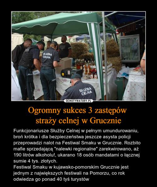 Ogromny sukces 3 zastępów  straży celnej w Grucznie