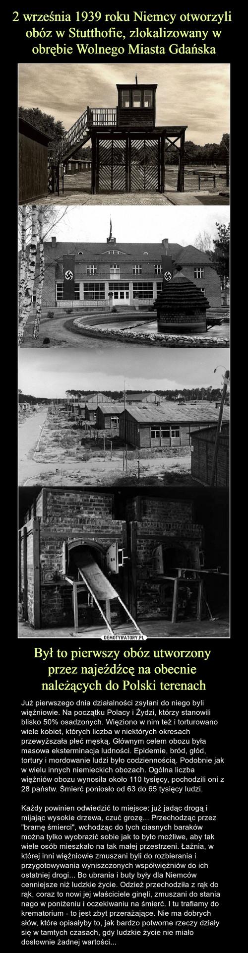 2 września 1939 roku Niemcy otworzyli  obóz w Stutthofie, zlokalizowany w obrębie Wolnego Miasta Gdańska Był to pierwszy obóz utworzony  przez najeźdźcę na obecnie  należących do Polski terenach