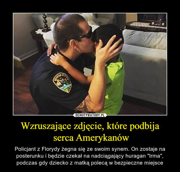 """Wzruszające zdjęcie, które podbija serca Amerykanów – Policjant z Florydy żegna się ze swoim synem. On zostaje na posterunku i będzie czekał na nadciągający huragan """"Irma"""", podczas gdy dziecko z matką polecą w bezpieczne miejsce"""