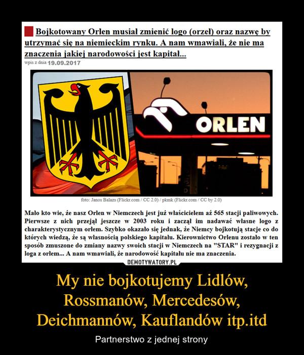 My nie bojkotujemy Lidlów, Rossmanów, Mercedesów, Deichmannów, Kauflandów itp.itd – Partnerstwo z jednej strony