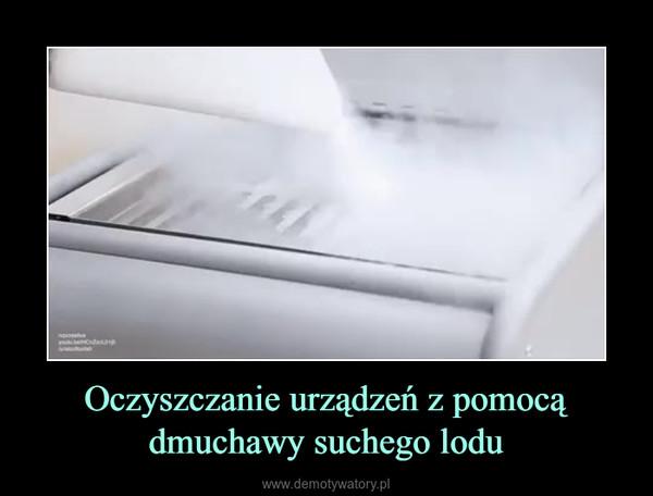 Oczyszczanie urządzeń z pomocą dmuchawy suchego lodu –