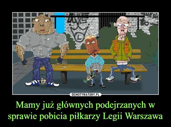 Mamy już głównych podejrzanych w sprawie pobicia piłkarzy Legii Warszawa –
