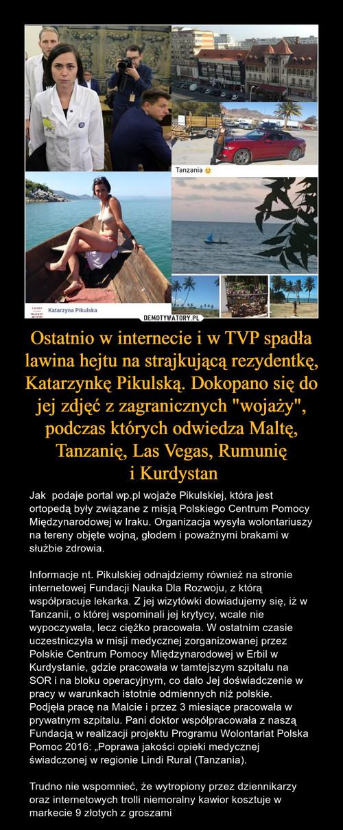 """Ostatnio w internecie i w TVP spadła lawina hejtu na strajkującą rezydentkę, Katarzynkę Pikulską. Dokopano się do jej zdjęć z zagranicznych """"wojaży"""", podczas których odwiedza Maltę, Tanzanię, Las Vegas, Rumunię  i Kurdystan"""