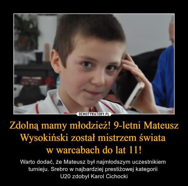 Zdolną mamy młodzież! 9-letni Mateusz Wysokiński został mistrzem świata w warcabach do lat 11! – Warto dodać, że Mateusz był najmłodszym uczestnikiem turnieju. Srebro w najbardziej prestiżowej kategorii U20 zdobył Karol Cichocki