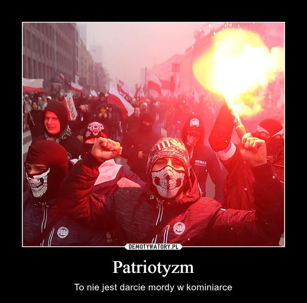 Patriotyzm – To nie jest darcie mordy w kominiarce