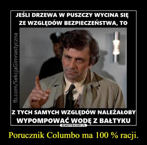 Porucznik Columbo ma 100 % racji.