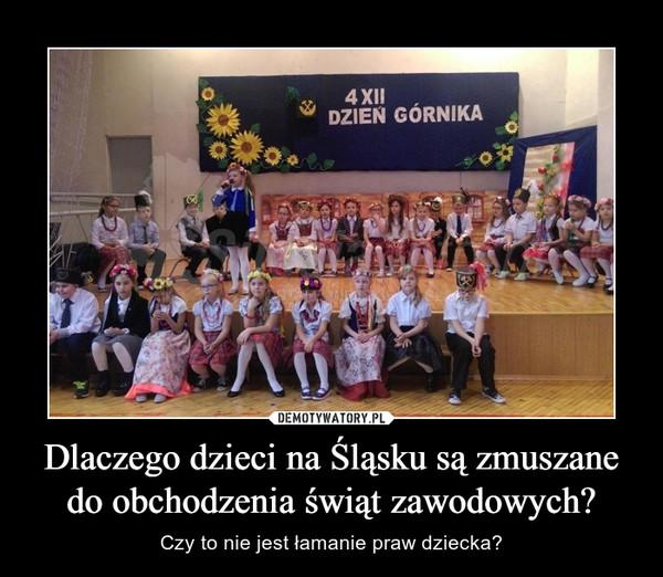 Dlaczego dzieci na Śląsku są zmuszane do obchodzenia świąt zawodowych? – Czy to nie jest łamanie praw dziecka?