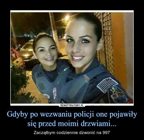 Gdyby po wezwaniu policji one pojawiły się przed moimi drzwiami... – Zacząłbym codziennie dzwonić na 997