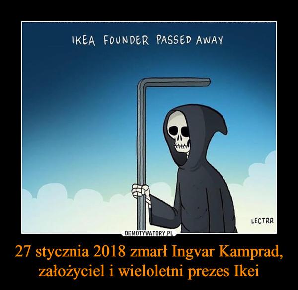 27 stycznia 2018 zmarł Ingvar Kamprad, założyciel i wieloletni prezes Ikei –