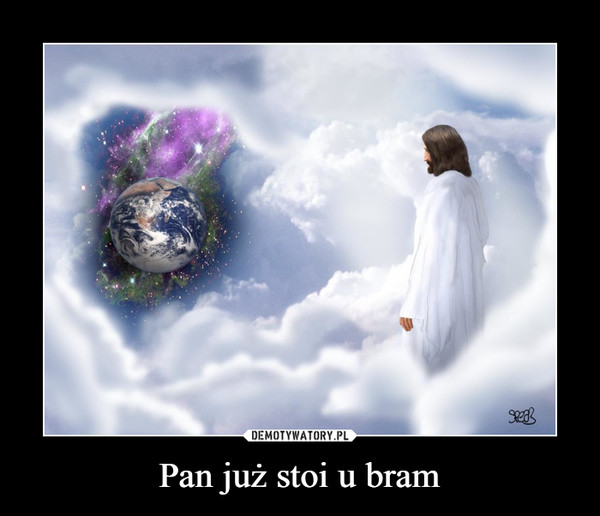 Pan już stoi u bram –