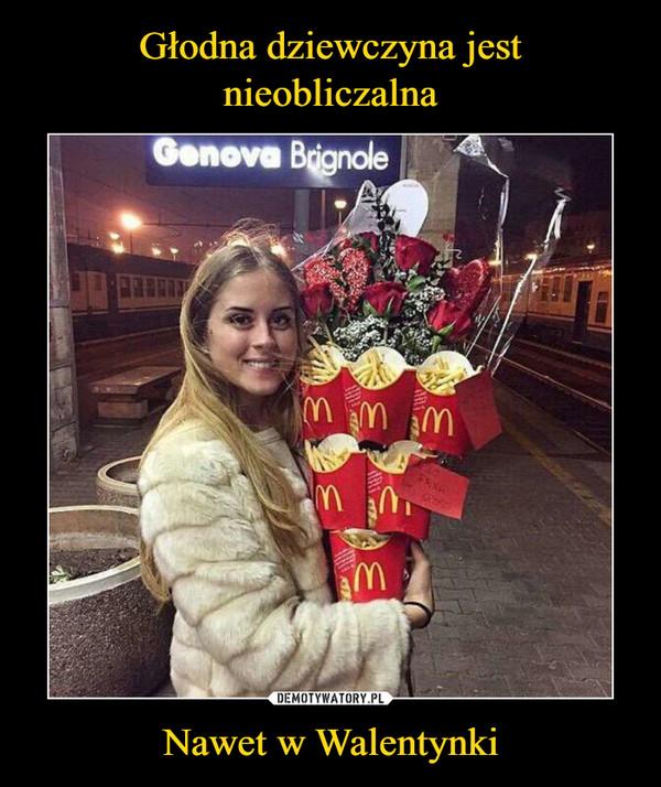 Nawet w Walentynki –