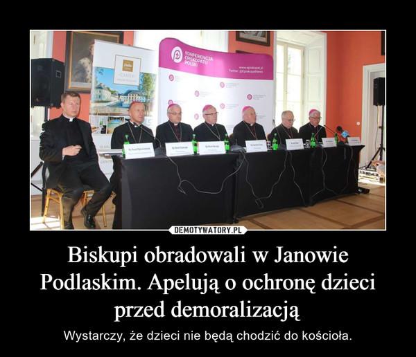 Biskupi obradowali w Janowie Podlaskim. Apelują o ochronę dzieci przed demoralizacją – Wystarczy, że dzieci nie będą chodzić do kościoła.