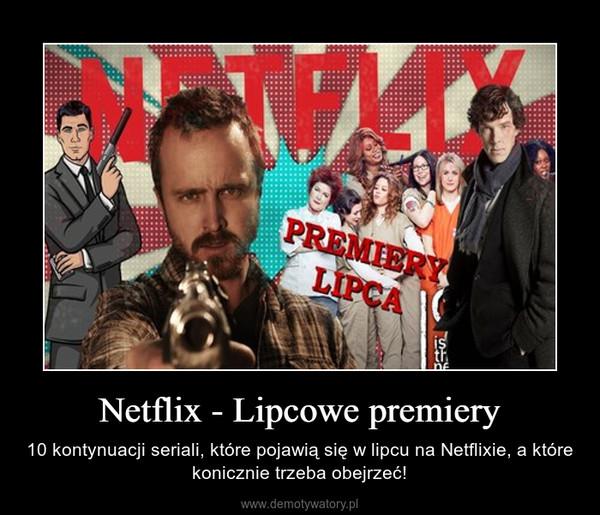 Netflix - Lipcowe premiery – 10 kontynuacji seriali, które pojawią się w lipcu na Netflixie, a które konicznie trzeba obejrzeć!