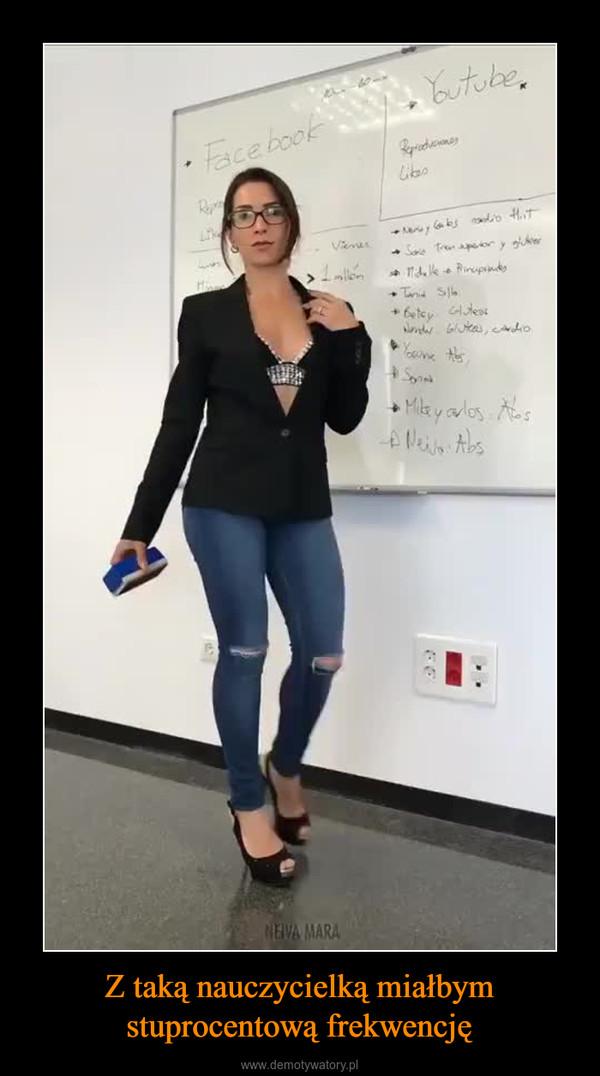 Z taką nauczycielką miałbym stuprocentową frekwencję –
