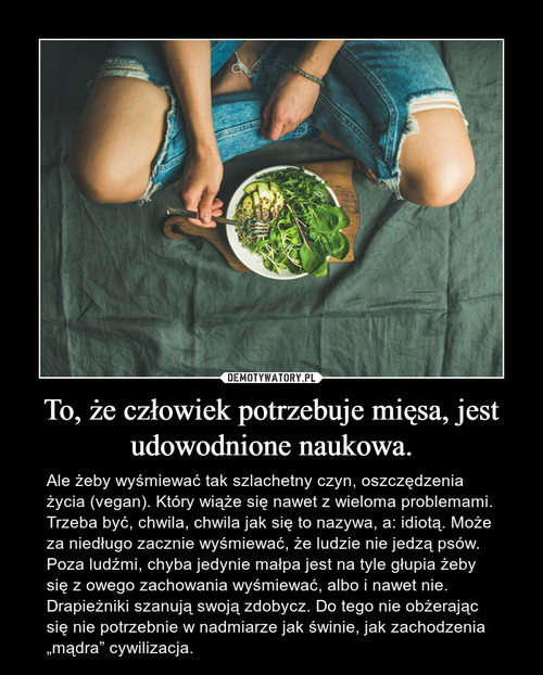 To, że człowiek potrzebuje mięsa, jest udowodnione naukowa.