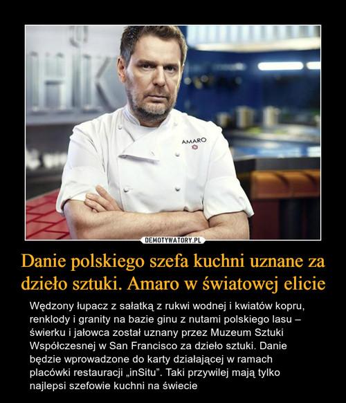 Danie polskiego szefa kuchni uznane za dzieło sztuki. Amaro w światowej elicie