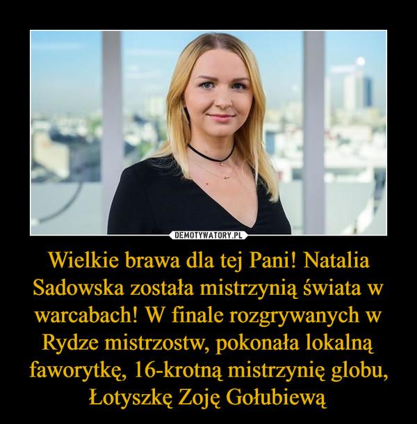 Wielkie brawa dla tej Pani! Natalia Sadowska została mistrzynią świata w warcabach! W finale rozgrywanych w Rydze mistrzostw, pokonała lokalną faworytkę, 16-krotną mistrzynię globu, Łotyszkę Zoję Gołubiewą –