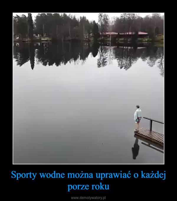 Sporty wodne można uprawiać o każdej porze roku –