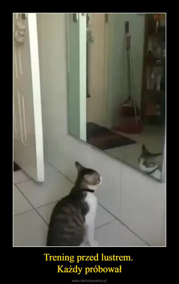 Trening przed lustrem. Każdy próbował –