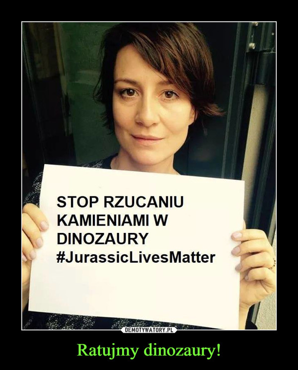Ratujmy dinozaury! –  STOP RZUCANIUKAMIENIAMI WDINOZAURY#JurassicLivesMatter