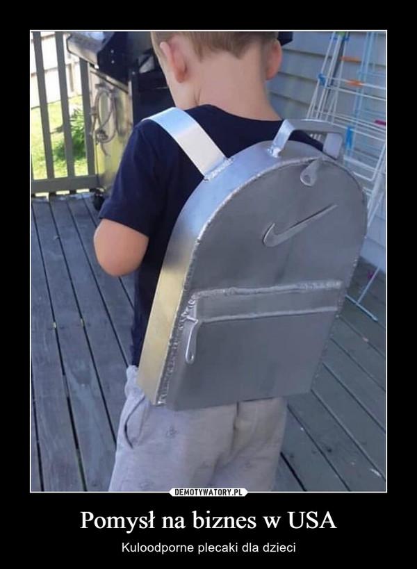 Pomysł na biznes w USA – Kuloodporne plecaki dla dzieci